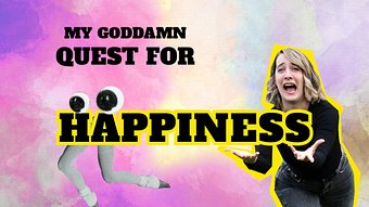 My Goddamn Quest for Happiness