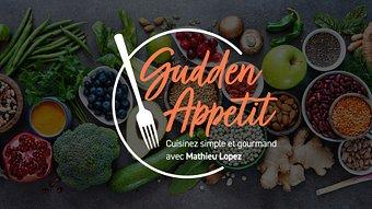 Gudden Appetit - cuisinez simple et gourmand avec Mathieu Lopez